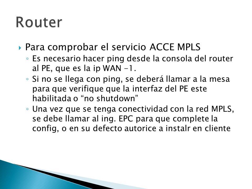 Para comprobar el servicio ACCE MPLS Es necesario hacer ping desde la consola del router al PE, que es la ip WAN -1. Si no se llega con ping, se deber