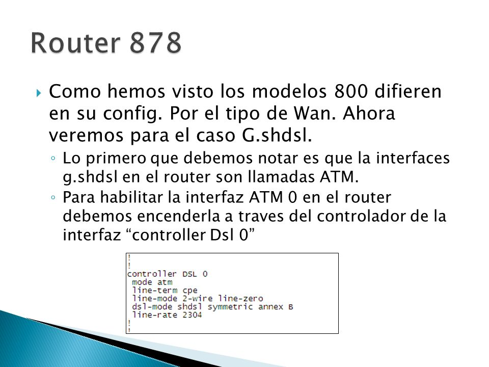 Como hemos visto los modelos 800 difieren en su config. Por el tipo de Wan. Ahora veremos para el caso G.shdsl. Lo primero que debemos notar es que la