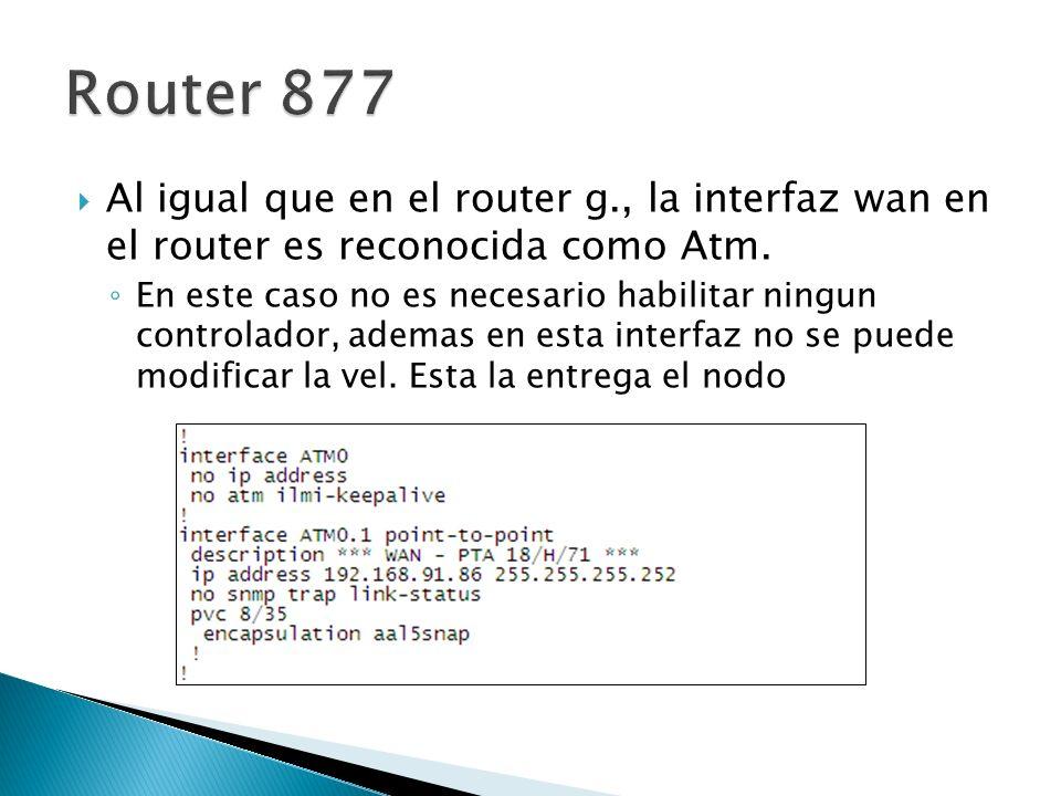 Al igual que en el router g., la interfaz wan en el router es reconocida como Atm. En este caso no es necesario habilitar ningun controlador, ademas e