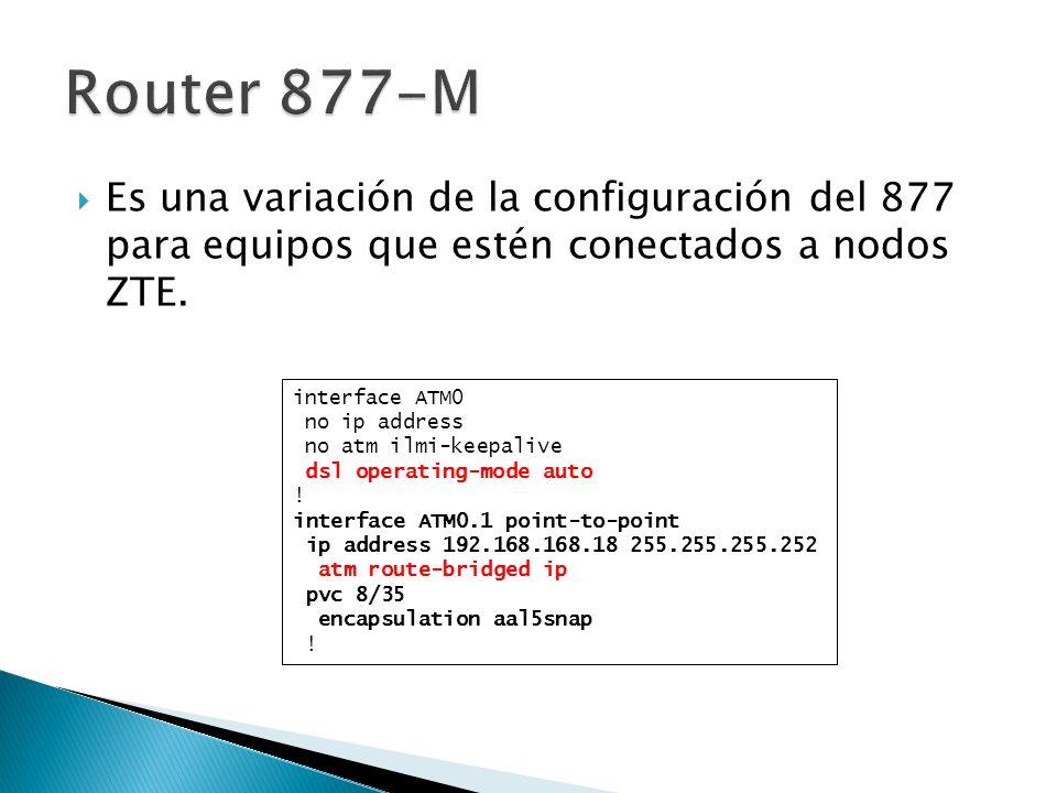Es una variación de la configuración del 877 para equipos que estén conectados a nodos ZTE. interface ATM0 no ip address no atm ilmi-keepalive dsl ope