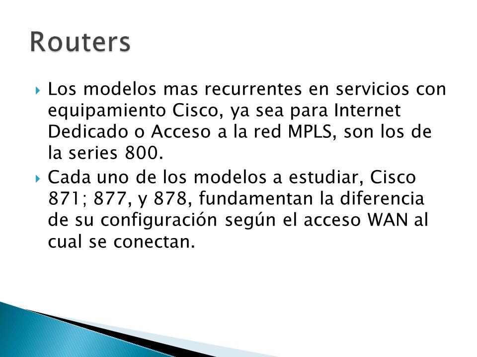 Los modelos mas recurrentes en servicios con equipamiento Cisco, ya sea para Internet Dedicado o Acceso a la red MPLS, son los de la series 800. Cada