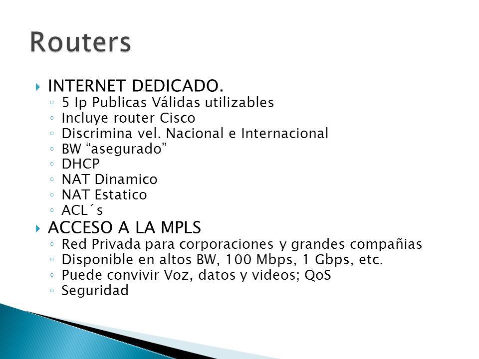 INTERNET DEDICADO. 5 Ip Publicas Válidas utilizables Incluye router Cisco Discrimina vel. Nacional e Internacional BW asegurado DHCP NAT Dinamico NAT