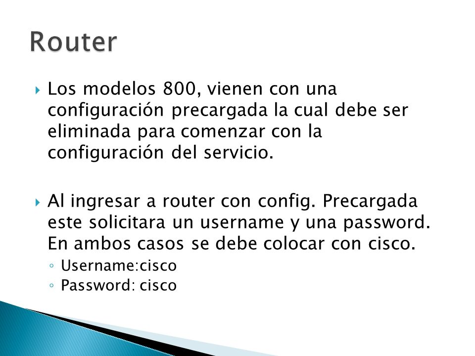 Los modelos 800, vienen con una configuración precargada la cual debe ser eliminada para comenzar con la configuración del servicio. Al ingresar a rou