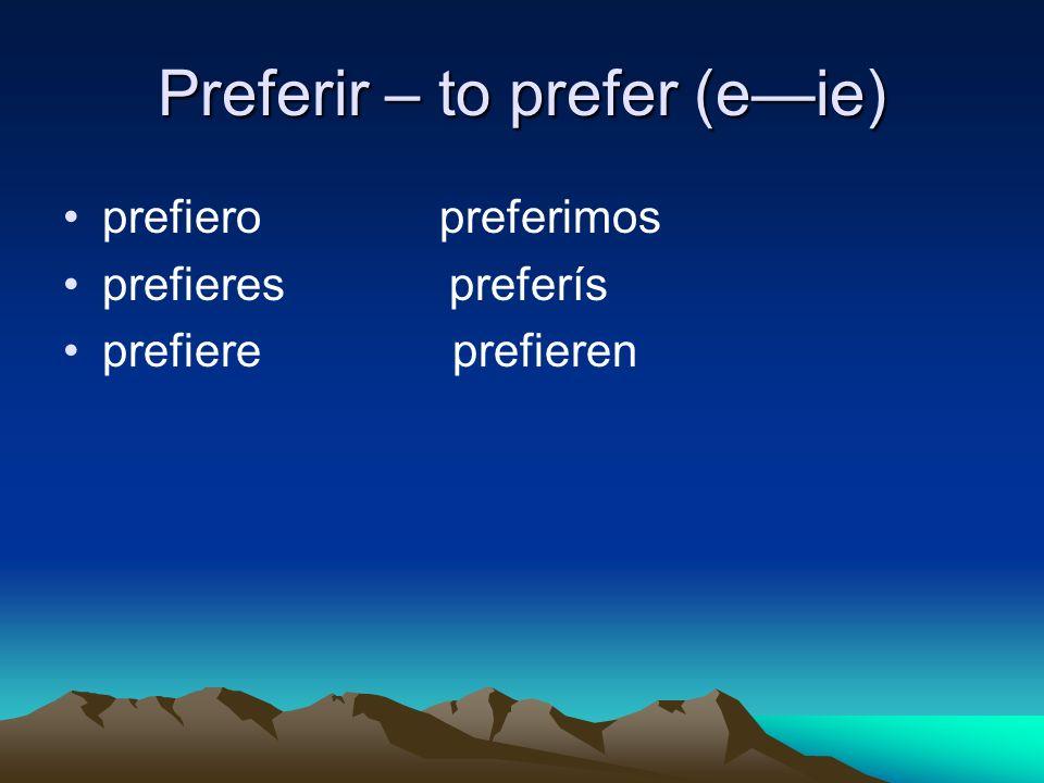 Preferir – to prefer (eie) prefiero preferimos prefieres preferís prefiere prefieren