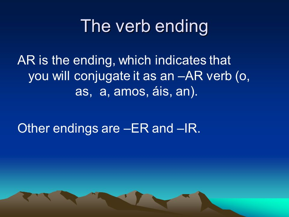 The verb ending AR is the ending, which indicates that you will conjugate it as an –AR verb (o, as, a, amos, áis, an). Other endings are –ER and –IR.