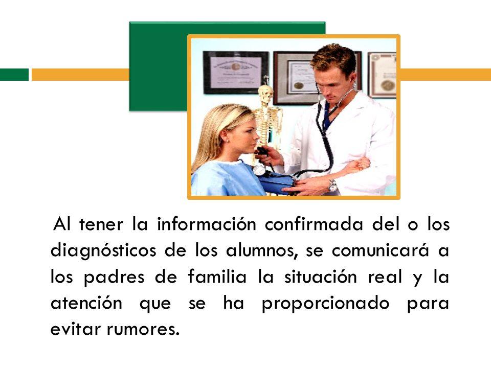 Al tener la información confirmada del o los diagnósticos de los alumnos, se comunicará a los padres de familia la situación real y la atención que se