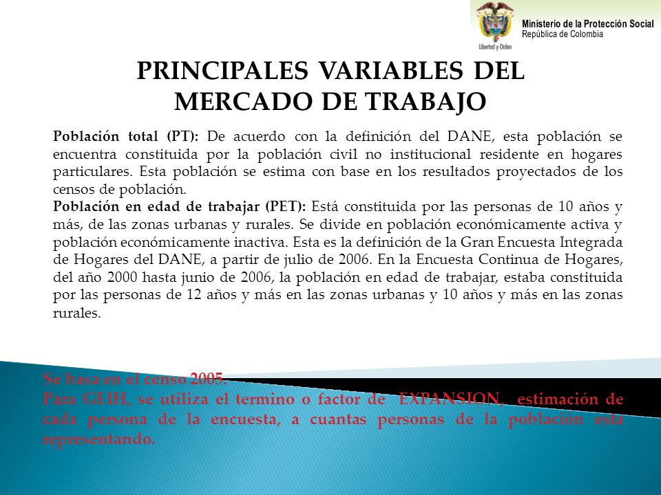 PRINCIPALES VARIABLES DEL MERCADO DE TRABAJO Población total (PT): De acuerdo con la definición del DANE, esta población se encuentra constituida por
