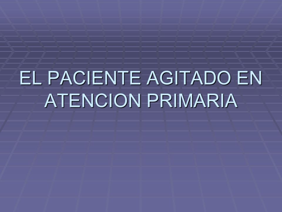 EL PACIENTE AGITADO EN ATENCIÓN PRIMARIA RESUMEN: RESUMEN: - Movilización de los Servicios Médicos del - Movilización de los Servicios Médicos del P.A.C.