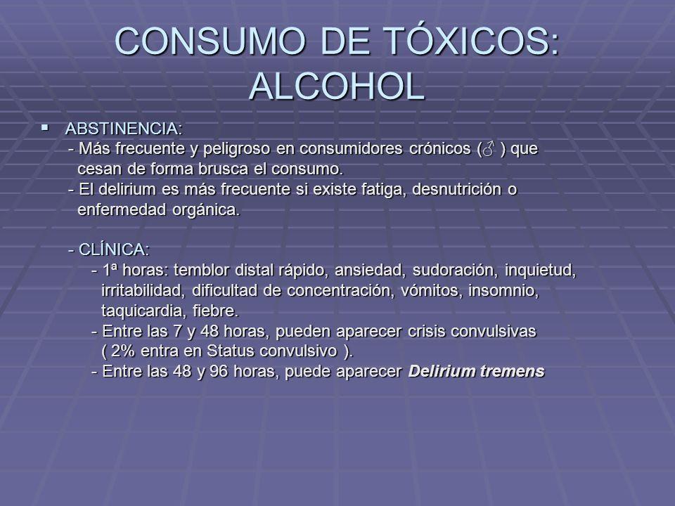 CONUMO DE TÓXICOS: ALCOHOL INTOXICACIÓN: INTOXICACIÓN: - Puede llevar desde la agitación hasta el coma.