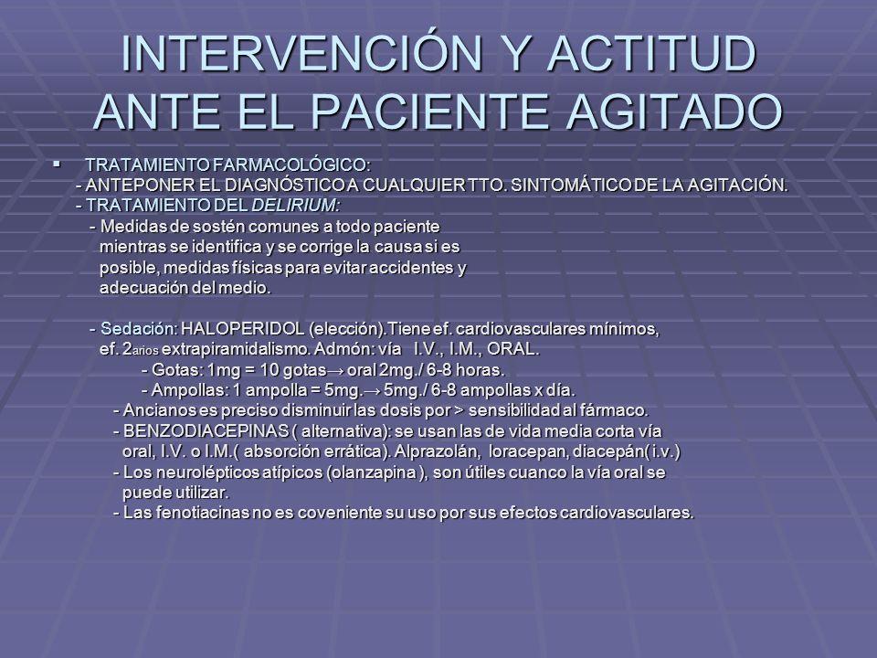 INTERVENCIÓN Y ACTITUD ANTE EL PACIENTE AGITADO EVALUACIÓN DEL PACIENTE: EVALUACIÓN DEL PACIENTE: - VALORAR SIGNOS SOMÁTICOS QUE SUPONGAN RIESGO VITAL ( arritmias, anoxia, hipoglucemia…).