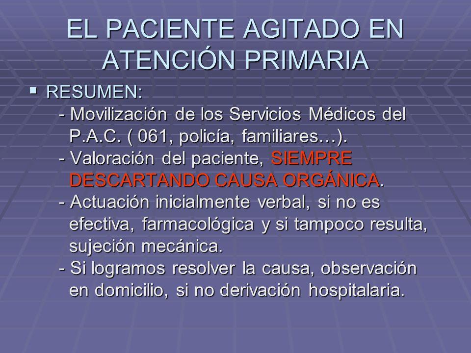 INTERVENCIÓN Y ACTITUD ANTE EL PACIENTE AGITADO TRATAMIENTO DE LOS CUADROS PSIQUIÁTRICOS: TRATAMIENTO DE LOS CUADROS PSIQUIÁTRICOS: - PSICÓTICO: - PSICÓTICO: - Si es posible la vía oral: - Si es posible la vía oral: - Haloperidol ( 2.5- 10mg.) o fenotiacinas ( 25-100mg de Levomepromacina o - Haloperidol ( 2.5- 10mg.) o fenotiacinas ( 25-100mg de Levomepromacina o clorpromacina).