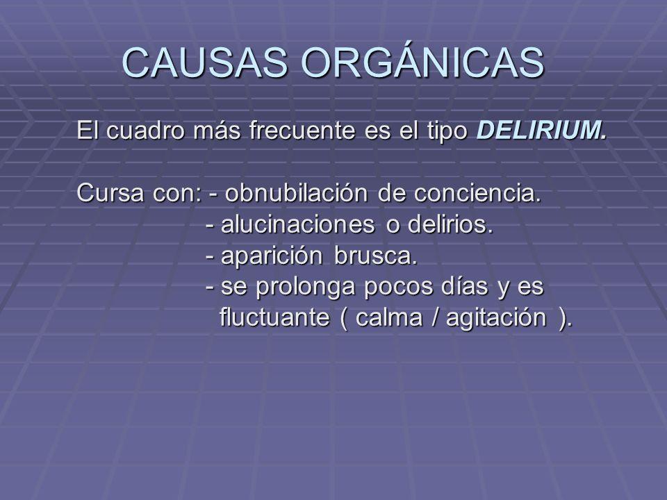 CAUSAS ORGÁNICAS El cuadro más frecuente es el tipo DELIRIUM.