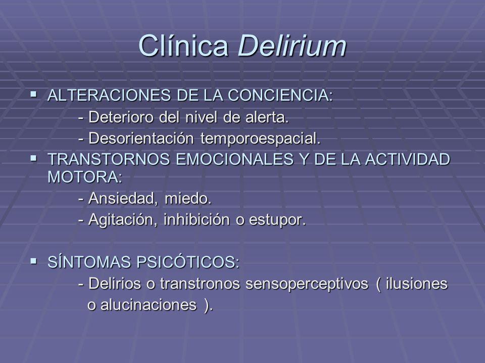 Clínica Delirium ALTERACIONES DE LA CONCIENCIA: ALTERACIONES DE LA CONCIENCIA: - Deterioro del nivel de alerta.