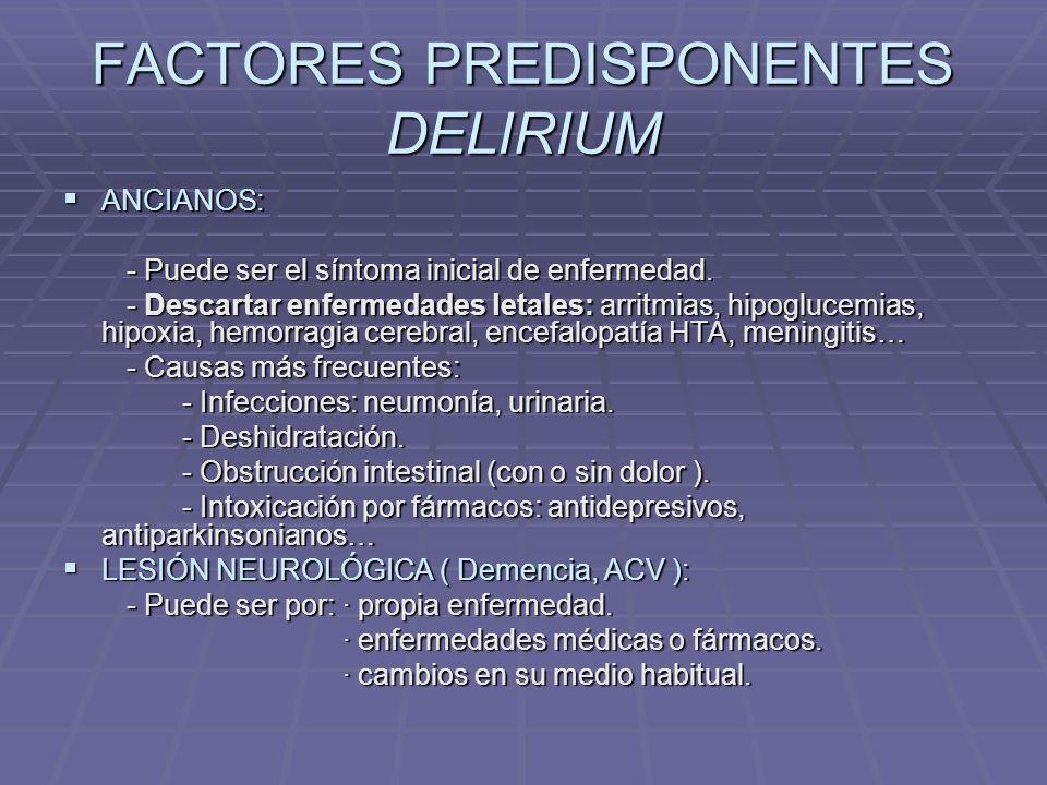 FACTORES PREDISPONENTES DELIRIUM ANCIANOS: ANCIANOS: - Puede ser el síntoma inicial de enfermedad.