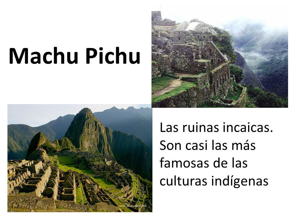 Machu Pichu Las ruinas incaicas. Son casi las más famosas de las culturas indígenas