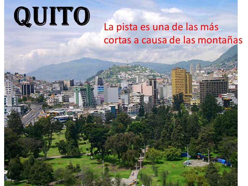 Quito La pista es una de las más cortas a causa de las montañas
