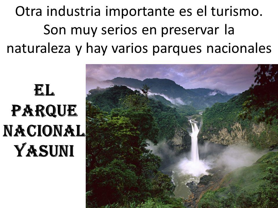 El parque nacional Yasuni Otra industria importante es el turismo. Son muy serios en preservar la naturaleza y hay varios parques nacionales