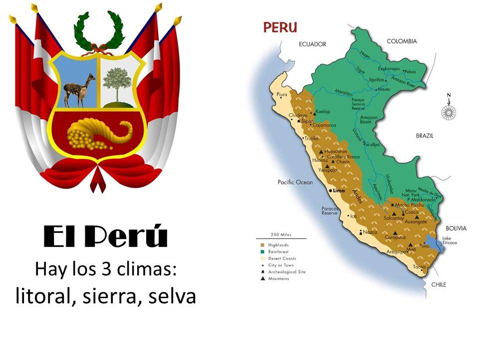 El Perú Hay los 3 climas: litoral, sierra, selva