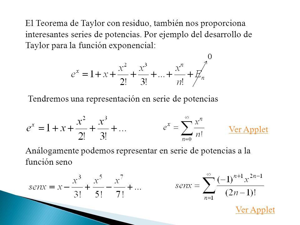 El Teorema de Taylor con residuo, también nos proporciona interesantes series de potencias. Por ejemplo del desarrollo de Taylor para la función expon