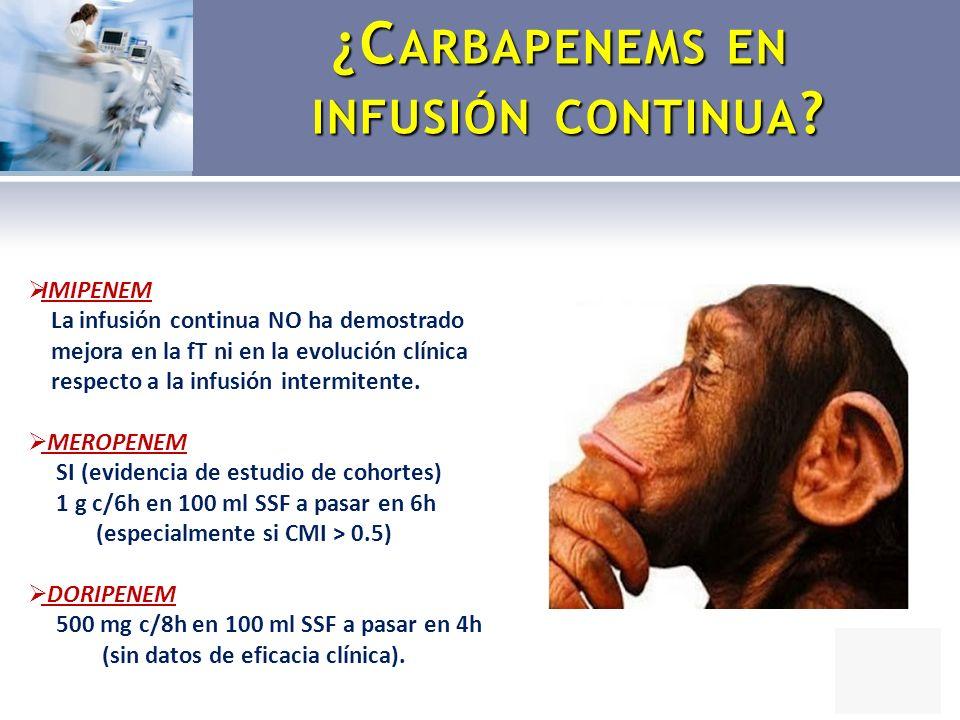 ¿C ARBAPENEMS EN INFUSIÓN CONTINUA ? IMIPENEM La infusión continua NO ha demostrado mejora en la fT ni en la evolución clínica respecto a la infusión
