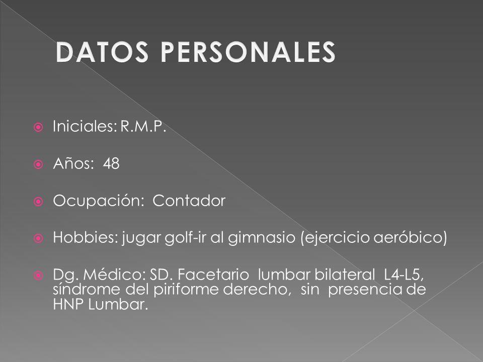 Iniciales: R.M.P. Años: 48 Ocupación: Contador Hobbies: jugar golf-ir al gimnasio (ejercicio aeróbico) Dg. Médico: SD. Facetario lumbar bilateral L4-L