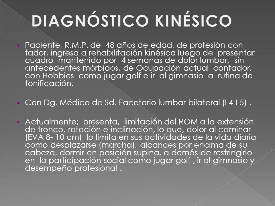 Paciente R.M.P. de 48 años de edad, de profesión con tador, ingresa a rehabilitación kinésica luego de presentar cuadro mantenido por 4 semanas de dol