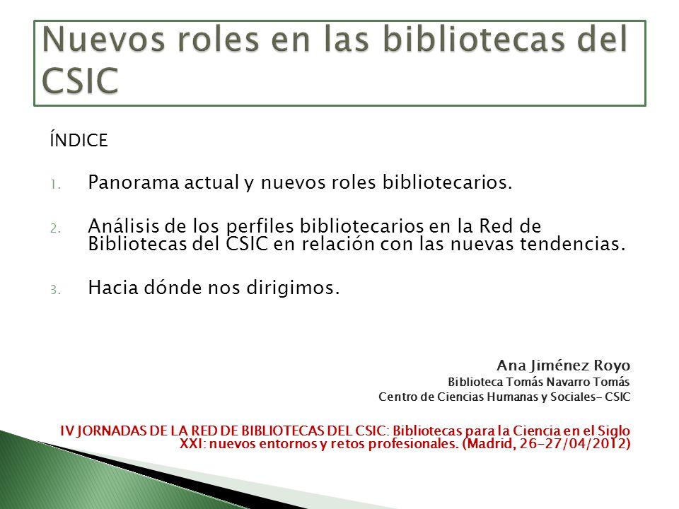 ÍNDICE 1. Panorama actual y nuevos roles bibliotecarios. 2. Análisis de los perfiles bibliotecarios en la Red de Bibliotecas del CSIC en relación con