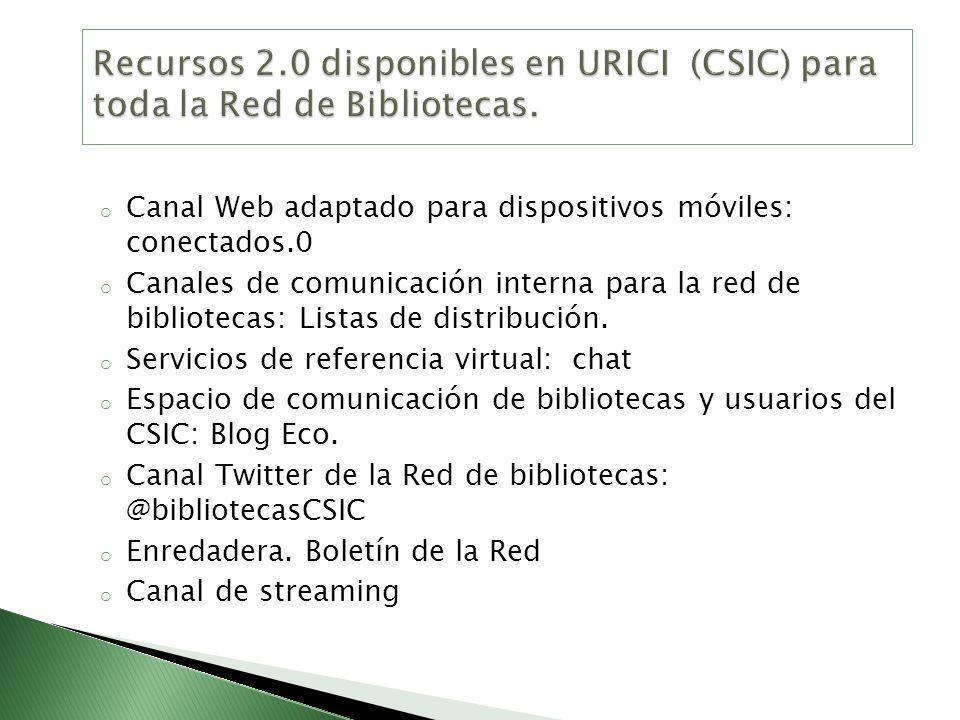 o Canal Web adaptado para dispositivos móviles: conectados.0 o Canales de comunicación interna para la red de bibliotecas: Listas de distribución. o S