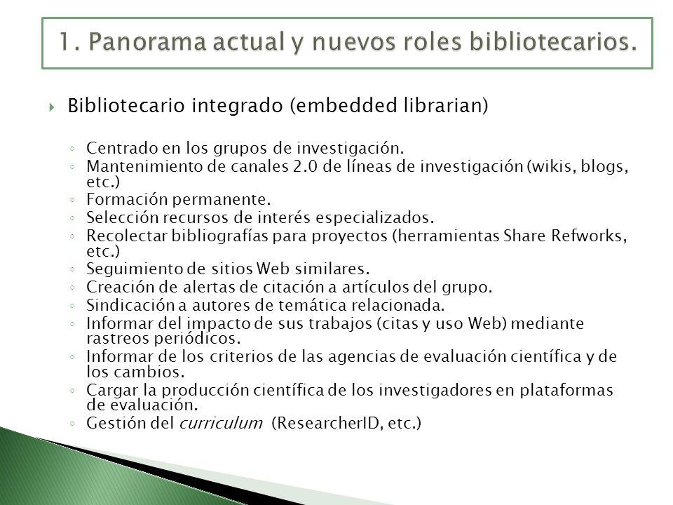 Bibliotecario integrado (embedded librarian) Centrado en los grupos de investigación. Mantenimiento de canales 2.0 de líneas de investigación (wikis,