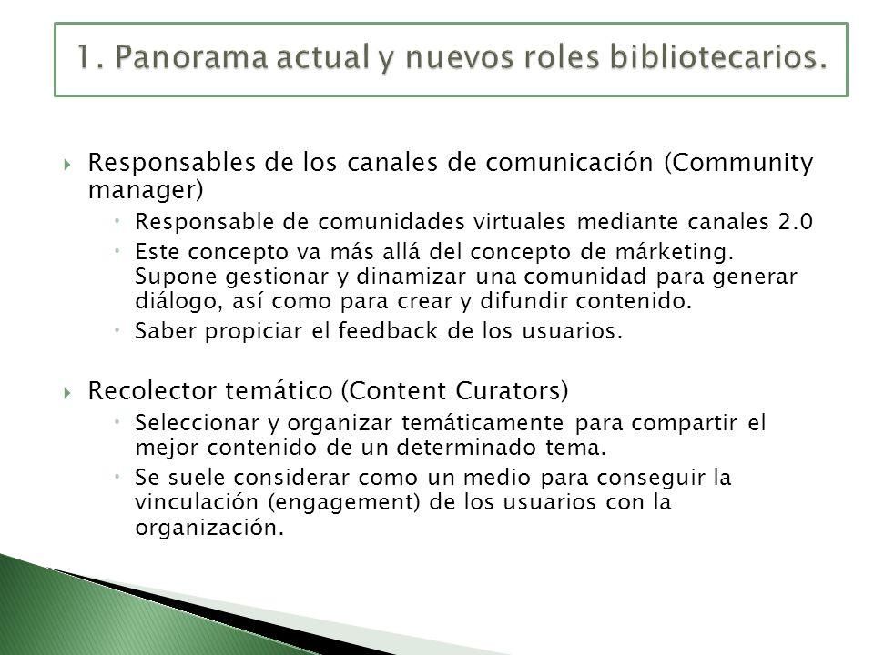 Responsables de los canales de comunicación (Community manager) Responsable de comunidades virtuales mediante canales 2.0 Este concepto va más allá de