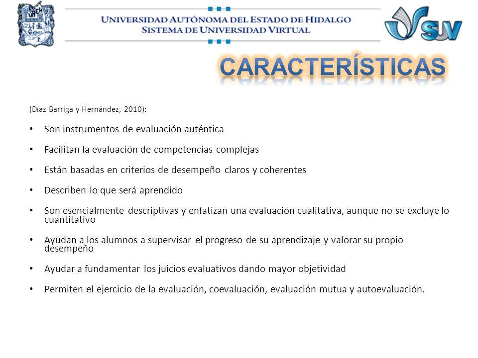 (Díaz Barriga y Hernández, 2010): Son instrumentos de evaluación auténtica Facilitan la evaluación de competencias complejas Están basadas en criterio