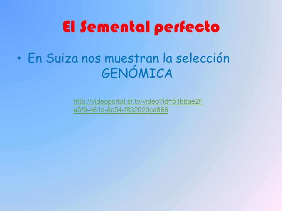 El Semental perfecto En Suiza nos muestran la selección GENÓMICA http://videoportal.sf.tv/video?id=51bbae2f- a5f9-461d-8c54-f832020cd866