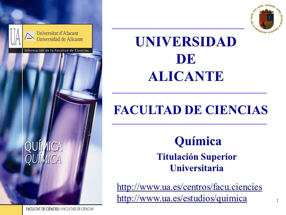 QUÍMICA 1 Química Titulación Superior Universitaria http://www.ua.es/centros/facu.ciencies http://www.ua.es/estudios/quimica FACULTAD DE CIENCIAS UNIV