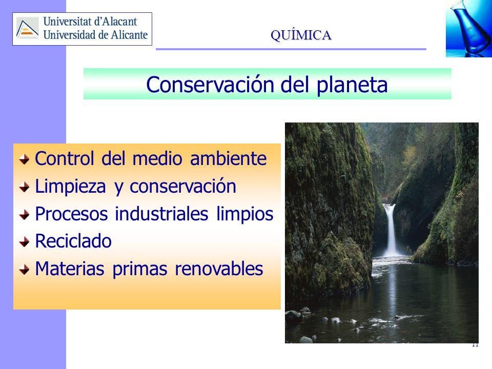 QUÍMICA 11 Conservación del planeta Control del medio ambiente Limpieza y conservación Procesos industriales limpios Reciclado Materias primas renovab