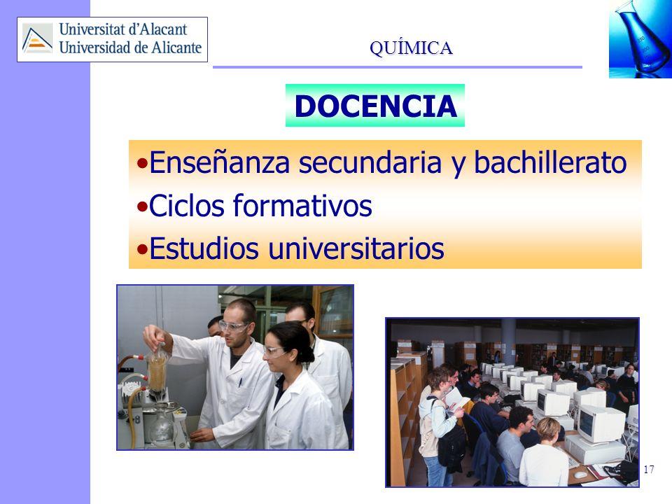 QUÍMICA 17 Enseñanza secundaria y bachillerato Ciclos formativos Estudios universitarios DOCENCIA