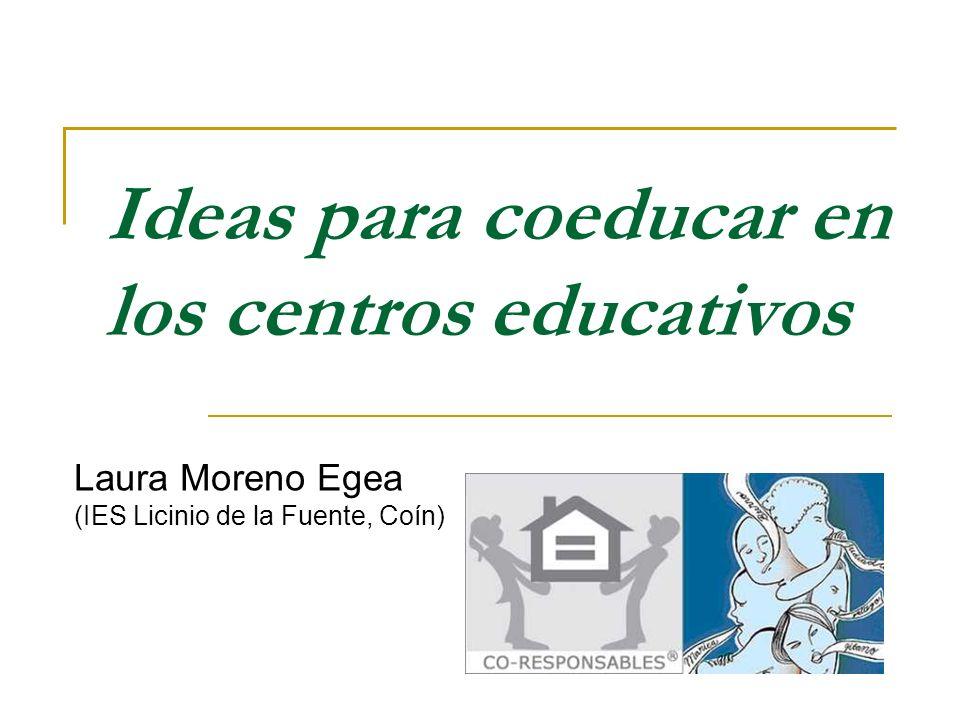 Ideas para coeducar en los centros educativos Laura Moreno Egea (IES Licinio de la Fuente, Coín)
