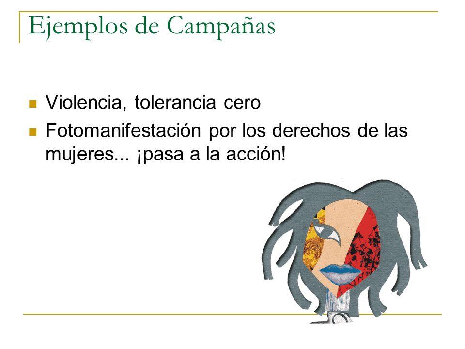 Ejemplos de Campañas Violencia, tolerancia cero Fotomanifestación por los derechos de las mujeres... ¡pasa a la acción!