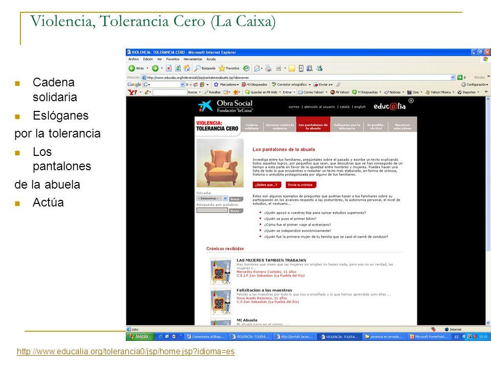 Violencia, Tolerancia Cero (La Caixa) Cadena solidaria Eslóganes por la tolerancia Los pantalones de la abuela Actúa http://www.educalia.org/toleranci