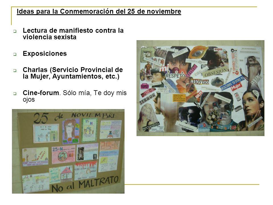 Lectura de manifiesto contra la violencia sexista Exposiciones Charlas (Servicio Provincial de la Mujer, Ayuntamientos, etc.) Cine-forum. Sólo mía, Te