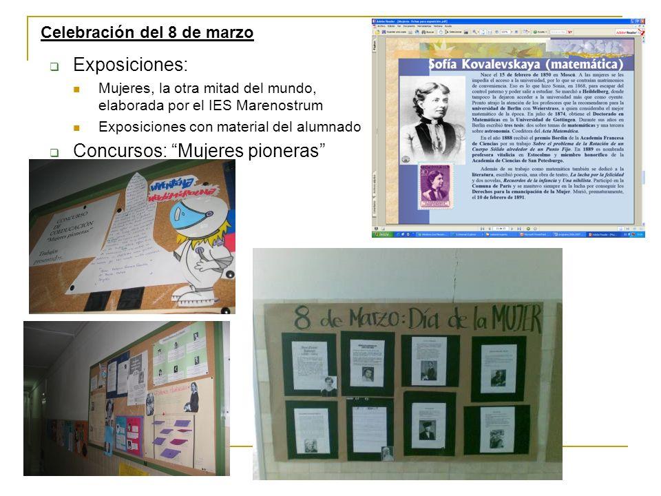 Exposiciones: Mujeres, la otra mitad del mundo, elaborada por el IES Marenostrum Exposiciones con material del alumnado Concursos: Mujeres pioneras Ce