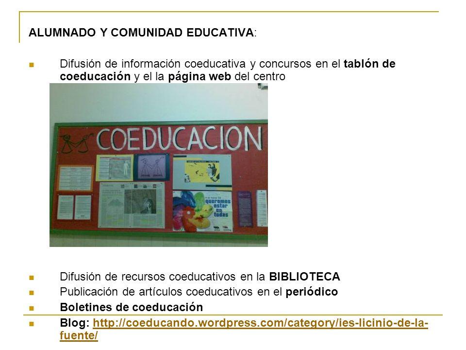 ALUMNADO Y COMUNIDAD EDUCATIVA: Difusión de información coeducativa y concursos en el tablón de coeducación y el la página web del centro Difusión de