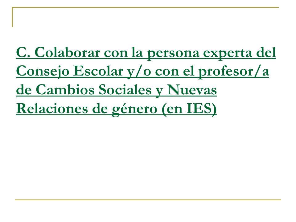 C. Colaborar con la persona experta del Consejo Escolar y/o con el profesor/a de Cambios Sociales y Nuevas Relaciones de género (en IES)