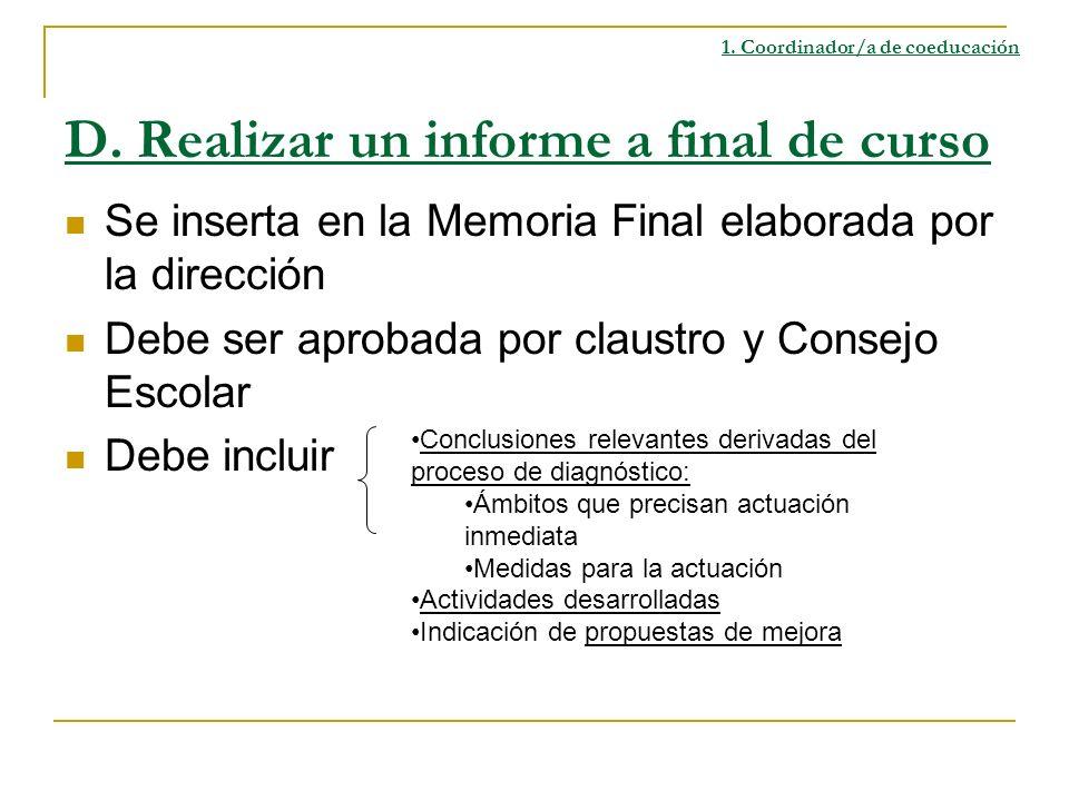 D. Realizar un informe a final de curso Se inserta en la Memoria Final elaborada por la dirección Debe ser aprobada por claustro y Consejo Escolar Deb