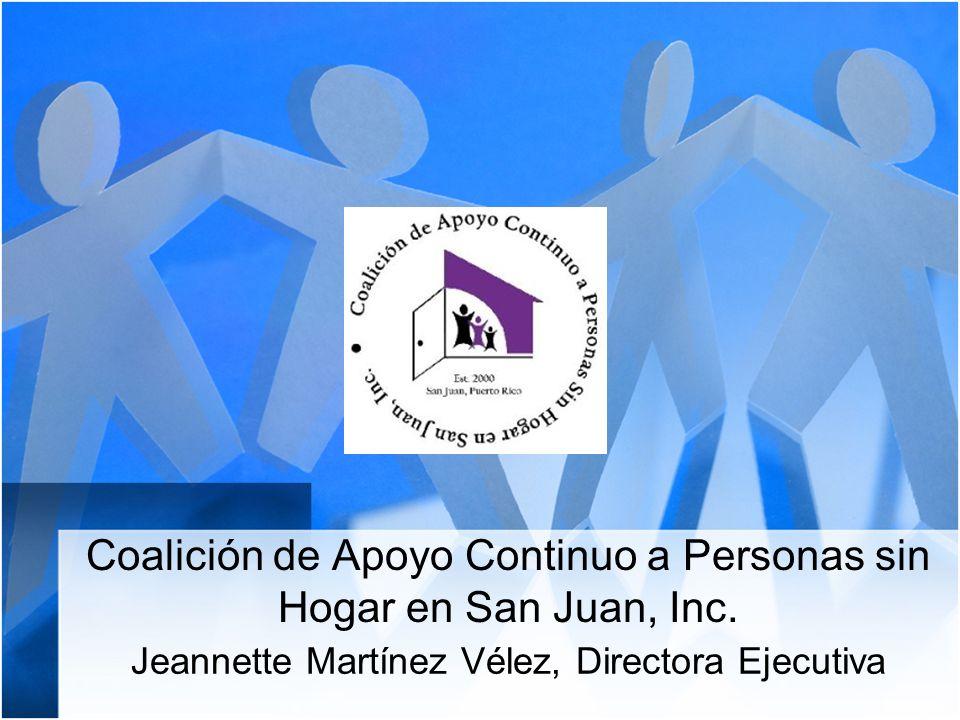 Coalición de Apoyo Continuo a Personas sin Hogar en San Juan, Inc. Jeannette Martínez Vélez, Directora Ejecutiva