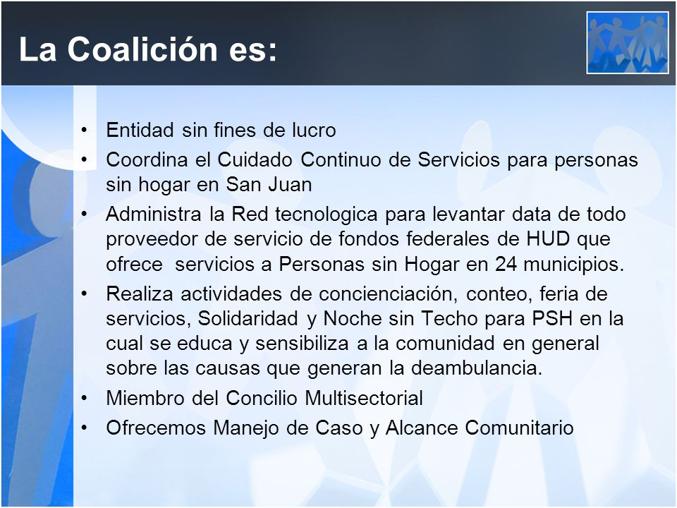 La Coalición es: Entidad sin fines de lucro Coordina el Cuidado Continuo de Servicios para personas sin hogar en San Juan Administra la Red tecnologic