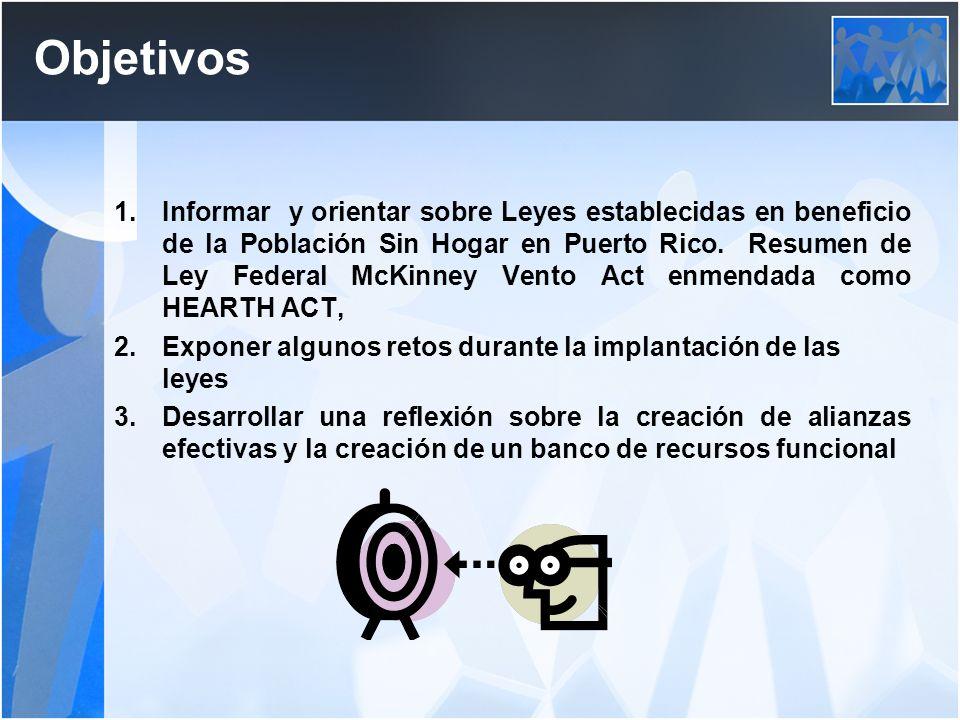 Objetivos 1.Informar y orientar sobre Leyes establecidas en beneficio de la Población Sin Hogar en Puerto Rico. Resumen de Ley Federal McKinney Vento