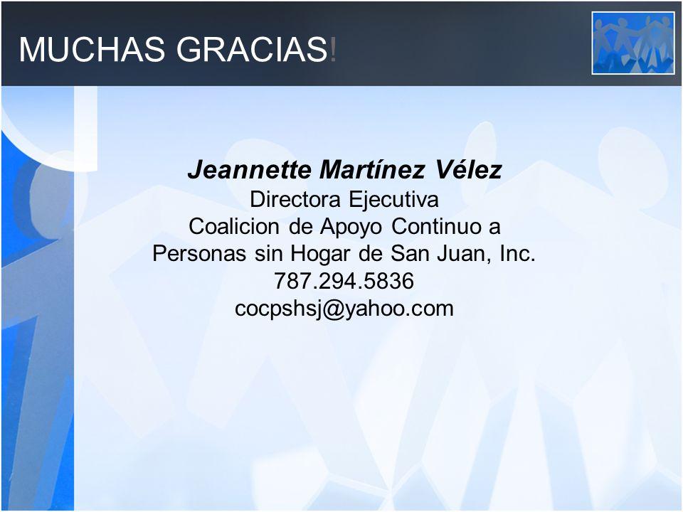 MUCHAS GRACIAS! Jeannette Martínez Vélez Directora Ejecutiva Coalicion de Apoyo Continuo a Personas sin Hogar de San Juan, Inc. 787.294.5836 cocpshsj@