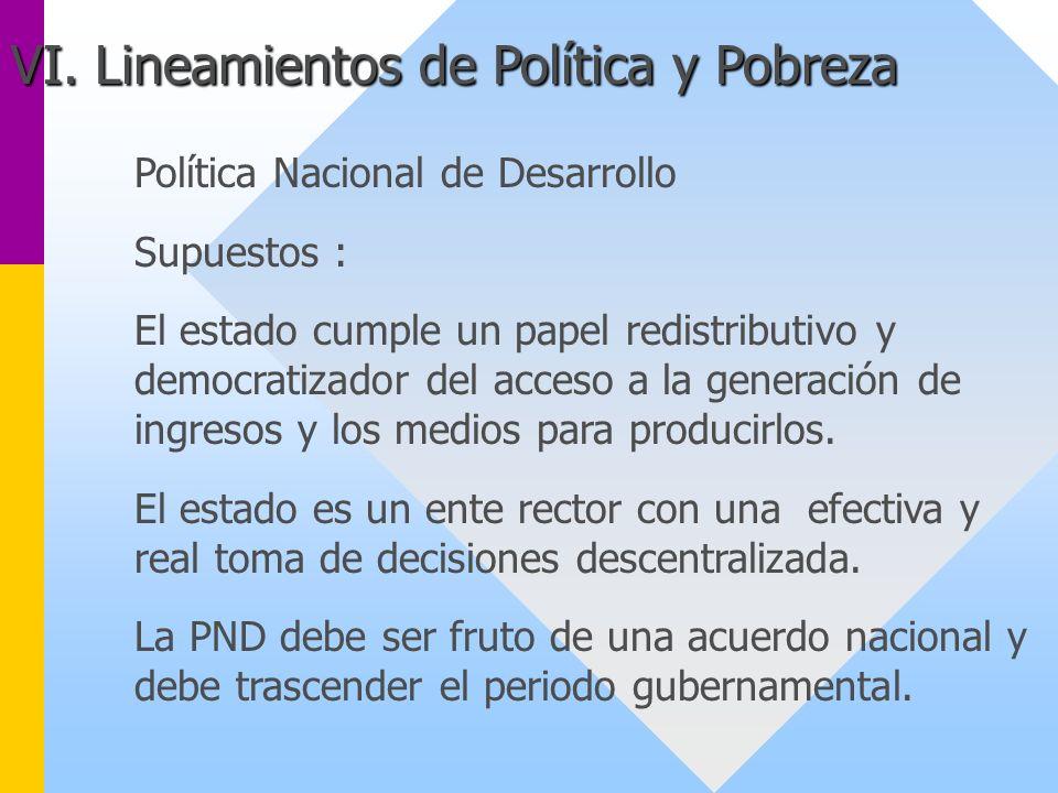 Política Nacional de Desarrollo Supuestos : El estado cumple un papel redistributivo y democratizador del acceso a la generación de ingresos y los med