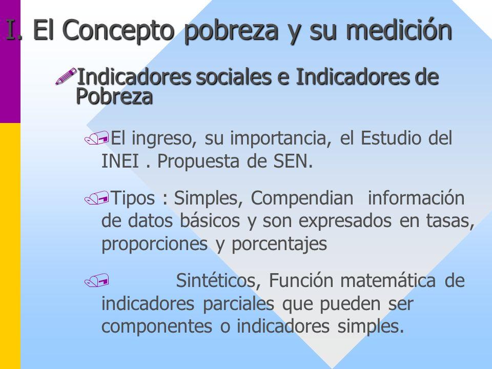 !Indicadores sociales e Indicadores de Pobreza /El ingreso, su importancia, el Estudio del INEI. Propuesta de SEN. /Tipos : Simples, Compendian inform