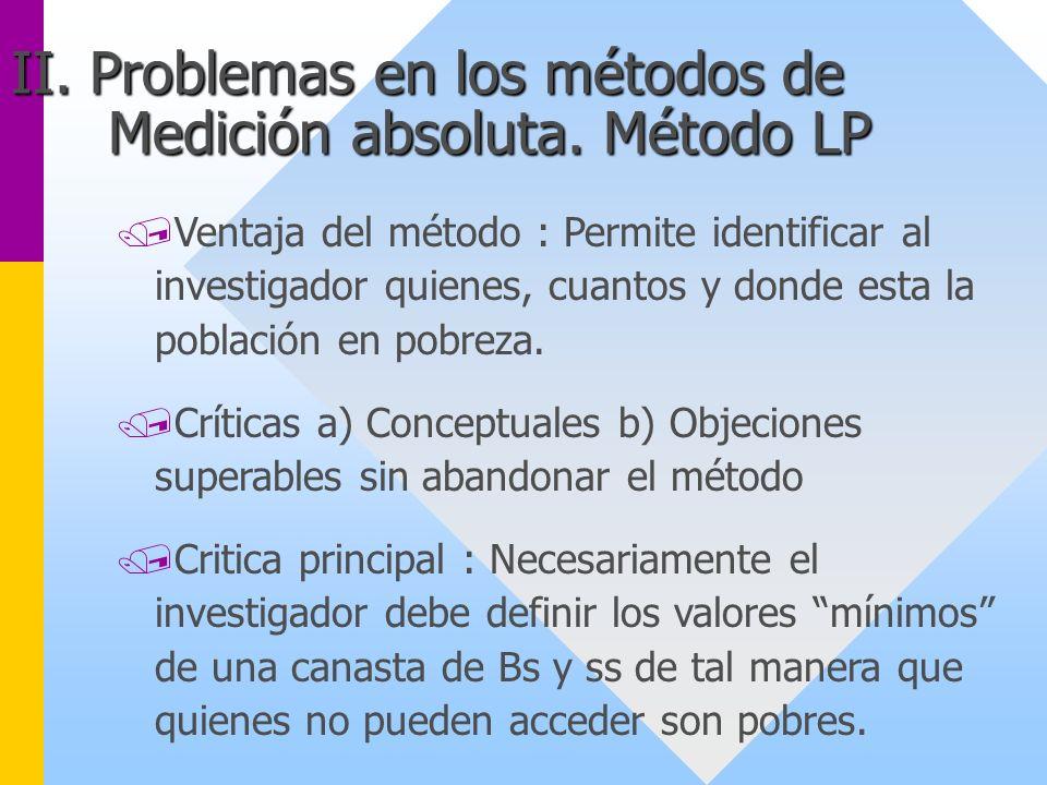 /Ventaja del método : Permite identificar al investigador quienes, cuantos y donde esta la población en pobreza. /Críticas a) Conceptuales b) Objecion